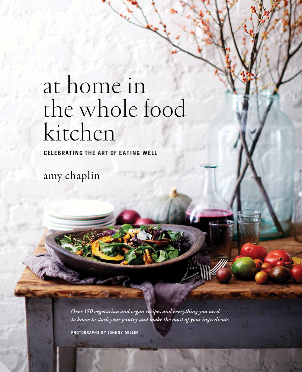 At Home in the Whole Food Kitchen Amy Chaplin